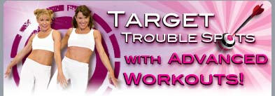 Target Trouble Spots with Advanced Workouts!