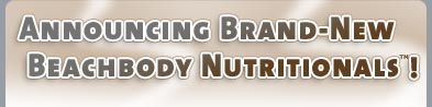 Announcing Brand-New Beachbody Nutritionals&#8482;!