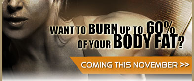 Want to Burn Up to 60% of Your Body Fat?—Coming This November >>