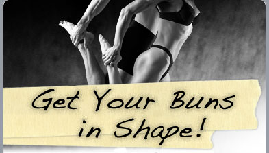 Get Your Buns in Shape!