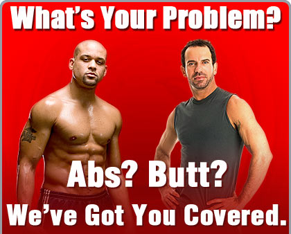 What's Your Problem? Abs? Butt? We've Got You Covered.