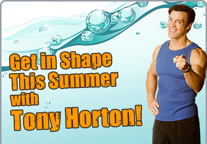 Get in Shape This Summer with Tony Horton!