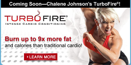 Coming Soon&mdash;Chalene Johnson's TurboFire&reg;&mdash;Burn up to 9x more fat and calories than traditional cardio!&mdash;Learn More