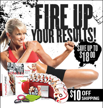 Fire Up Your Results!&mdash;Save Up to $18.00&mdash;TurboFire&reg; &mdash;$10.00 OFF SHIPPING