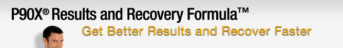 P90X&reg; Results and Recovery Formula&trade;&mdash;Get Better Results and Recover Faster