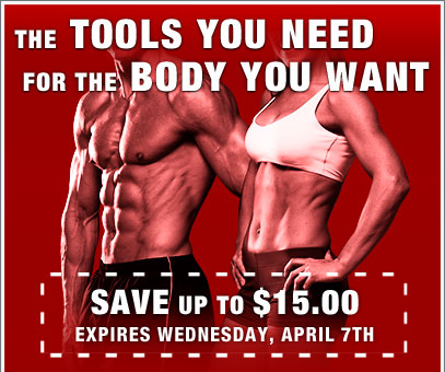 The TOOLS YOU NEED for the BODY YOU WANT—SAVE up to $15.00 Expires Wednesday, April 7th