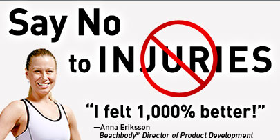 "Say No to Injuries.—""I felt 1,000% better!""—Anna Eriksson—Beachbody®—Director of Product Development"