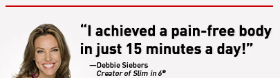 "Red Spacer Bar—""I achieved a pain-free body in just 15 minutes a day!""—Debbie Siebers—Creator of Slim in 6®"
