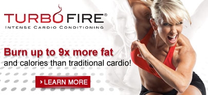 Turbo Fire®—INTENSE CARDIO CONDITIONING—Burn up to 9x more fat and calories than traditional cardio!