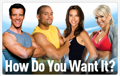 Featuring: Tony Horton, Shaun T, Debbie Siebers, and Chalene Johnson—How Do You Want It?