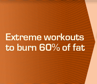 Extreme workouts to burn 60% of fat