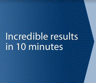 Incredible results in 10 minutes