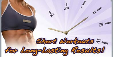 Short Workouts for Long-Lasting Results!