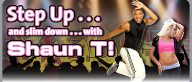 STEP UP . . .and Slim Down . . .with Shaun T!