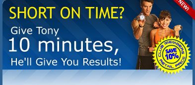 Short on Time? Give Tony 10 minutes, He'll Give You Results!
