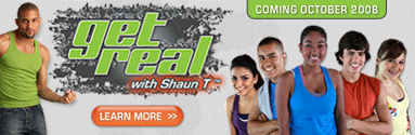 Get Real with Shaun T™—COMING OCTOBER 2008!