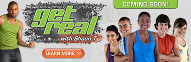 Get Real with Shaun T™—COMING SOON!