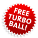 FREE Turbo Ball!