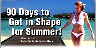 90 Days to Get in Shape for Summer!