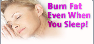 Burn Fat Even When You Sleep!