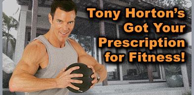 Tony Horton's Got Your Prescription for Fitness!