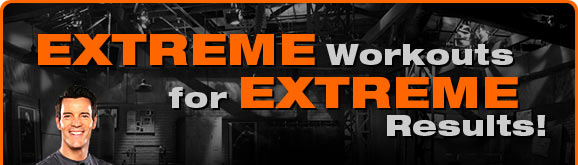 EXTREME Workouts for EXTREME Results!