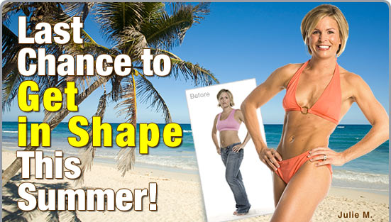 Last Chance to Get in Shape This Summer!