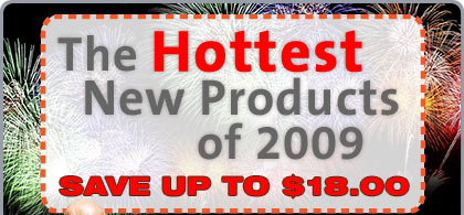 The Hottest New Products of 2009. SAVE UP TO $18.00