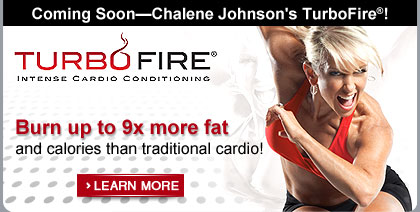 Coming Soon—Chalene Johnson's TurboFire®—Burn up to 9x more fat and calories than traditional cardio!—Learn More