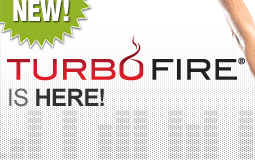 New!—TurboFire® is Here!