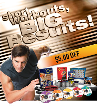 short workouts, BIG Results!—10-Minute Trainer®—$5.00 OFF SHIPPING