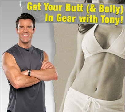 Get Your Butt (& Belly) In Gear with Tony!