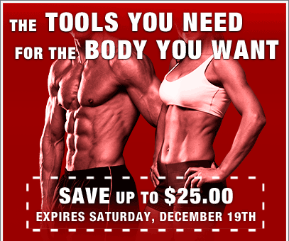 The TOOLS YOU NEED for the BODY YOU WANT—SAVE up to $25.00 Expires Saturday, December 19th