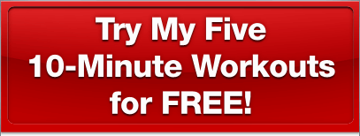Try My Five 10-Minute Workouts for FREE!