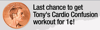 Last chance to get Tony's Cardio Confusion workout for 1¢!