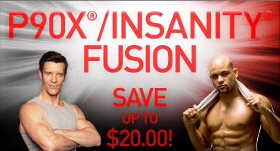 P90X®/INSANITY® FUSION—SAVE up to $20.00!