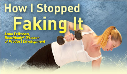 """How I Stopped Faking It""—Anna Eriksson, Beachbody® Director of Product Development"