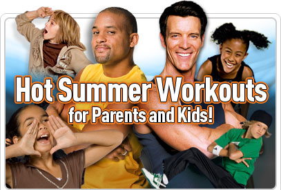 Featuring: Tony Horton and Shaun T —Hot Summer Workouts for Parents and Kids!